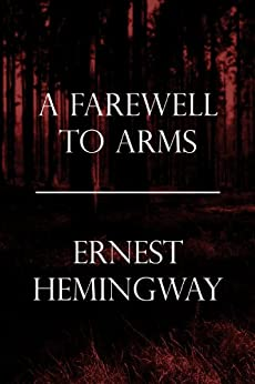 A Farewell to Arms by [Ernest Hemingway]