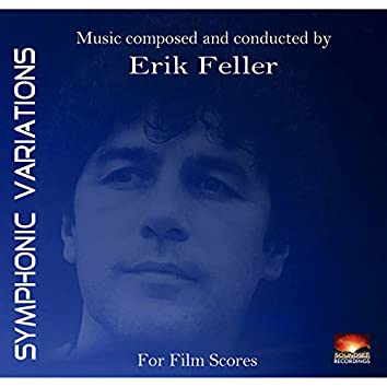 Symphonic Variations: Music Composed and Conducted by Erik Feller for Film Scores
