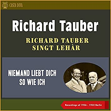 Niemand Liebt Dich so Wie Ich - Richard Tauber Singt Lehàr (Recordings of 1926 - 1932 Berlin)