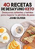 40 recetas de desayuno keto: Desayunos calientes y batidos para mejorar la pérdida de peso