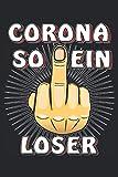 CORONA SO EIN LOSER: Liniertes Notizbuch-Tagebuch bzw. Übungsbuch mit 120 Seiten
