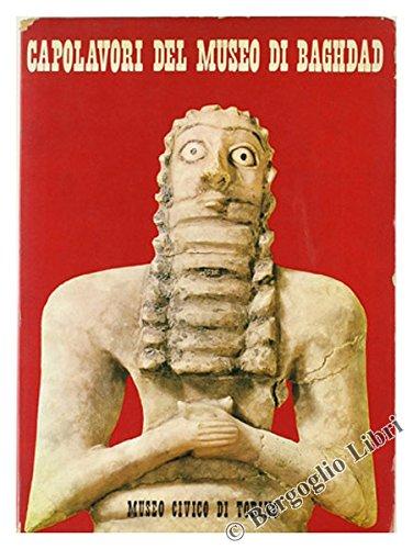CAPOLAVORI DEL MUSEO DI BAGHDAD 6 millenni di arte mesopotamica.