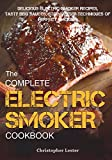 The Complete Electric Smoker Cookbook: Delicious Electric Smoker Recipes, Tasty BBQ Sauces,...