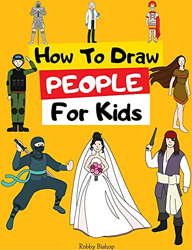 How To Draw People: Easy Step-by-Step Drawing Tutorial for Kids, Teens, and Beginners. How to Learn to Draw People by [Robby Bishop]
