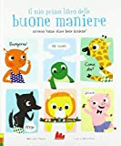 Il mio primo libro delle buone maniere ovvero «come stare bene insieme». Ediz. a colori