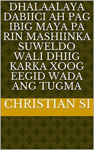 dhalaalaya dabiici ah pag ibig maya pa rin mashiinka suweldo wali dhiig karka xoog eegid wada ang tugma (Italian Edition)