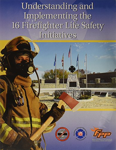 Understanding and Implementing the 16 Firefighter Life Safety Initiatives