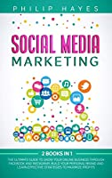 Social Media Marketing: 2 Books in 1. The Ultimate Guide to Grow Your Online Business through Facebook and Instagram. Build Your Personal Brand and Learn Effective Strategies to Maximize Profits