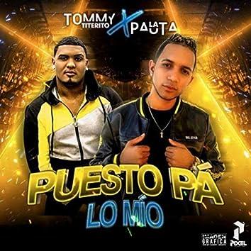 Puesto Pa' Lo Mio (feat. Tommy Titerito)