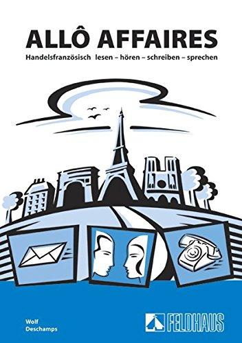 Allô affaires / Allô affaires: Handelsfranzösisch lesen - hören - schreiben - sprechen. Lehr- und Arbeitsbuch / Handelsfranzösisch lesen - hören - schreiben - sprechen. Lehr- und Arbeitsbuch