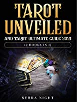 Tarot Unveiled AND Tarot Ultimate Guide 2021: (2 Books IN 1)