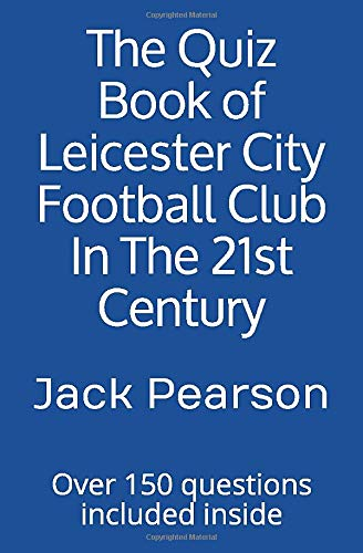 The Quiz Book of Leicester City Football Club In The 21st Century: Over 150 questions included inside