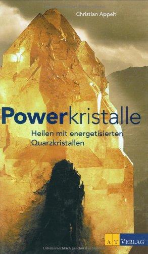 Powerkristalle: Heilen mit energetisierten Quarzkristallen