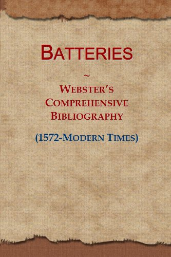 Batteries: Webster's Comprehensive Bibliography (1572-Modern Times)