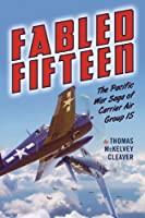 Fabled Fifteen: The Pacific War Saga of Carrier Air Group 15