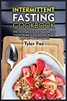 Intermittent Fasting Cookbook: Over 50 Simple, Easy and Irresistible, Fast-Friendly Recipes to Burn Fat, Lose Weight, Boost Brain and Live Healthily