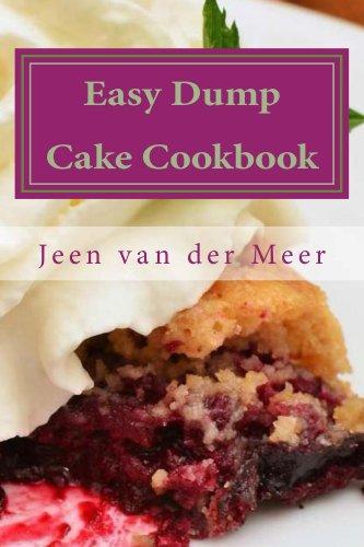 Easy Dump Cake Cookbook: 20 Amazing Dump Cake Recipes by [Jeen van der Meer]