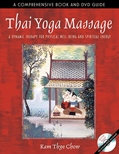 Compare Textbook Prices for Thai Yoga Massage: A Dynamic Therapy for Physical Well-Being and Spiritual Energy 2 PAP/DVD Edition ISBN 9780892811465 by Chow, Kam Thye