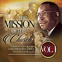 The Mission Of The Church, Vol. 1: A Tribute To Senior Bishop OzroThurston Jones, Sr. And Cogic Of Pa Pioneers