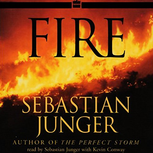 Fire                   By:                                                                                                                                 Sebastian Junger                               Narrated by:                                                                                                                                 Sebastian Junger,                                                                                        Kevin Conway                      Length: 8 hrs and 26 mins     Not rated yet     Overall 0.0