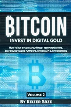 Bitcoin  Bitcoin book for beginners  How to buy Bitcoin safely Bitcoin Wallet recommendations Best Online trading platforms Bitcoin ATM-s Bitcoin mining  Invest in digital Gold   Volume 2