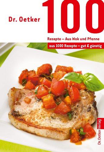 100 Rezepte - Wok und Pfanne: aus 1000 Rezepte - gut und günstig