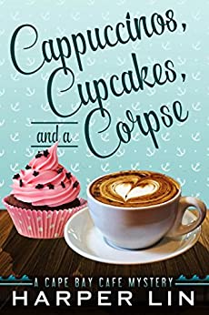 Cappuccinos, Cupcakes, and a Corpse (A Cape Bay Cafe Mystery Book 1) by [Harper Lin]