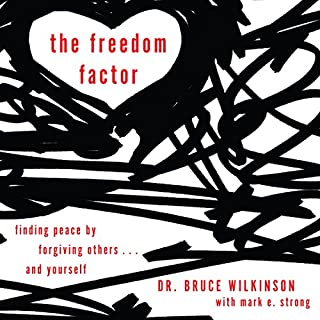 The Freedom Factor     Finding Peace by Forgiving Others... and Yourself              By:                                                                                                                                 Bruce Wilkinson,                                                                                        Mark E. Strong                               Narrated by:                                                                                                                                 Bruce Wilkinson                      Length: 5 hrs and 4 mins     48 ratings     Overall 4.8