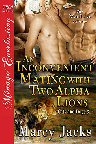 An Inconvenient Mating with Two Alpha Lions [Cats and Dogs 3] (Siren Publishing Menage Everlasting ManLove) (English Edition)
