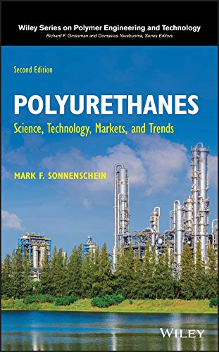 Polyurethanes: Science, Technology, Markets, and Trends (Wiley Series on...