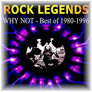 Rock Legends - Best of Why Not (1980-1996)