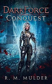 Conquest (DarkForce Saga Book 1) by [R. M. Mulder, Noel Gonzalez, Andrea Emmes]