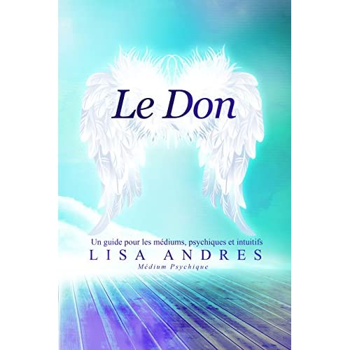 Le Don: Un guide pour les médiums, psychiques et intuitifs (French Edition)