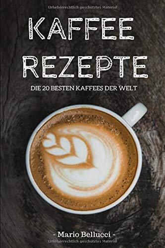Kaffee Rezepte - Die 20 besten Kaffees der Welt!