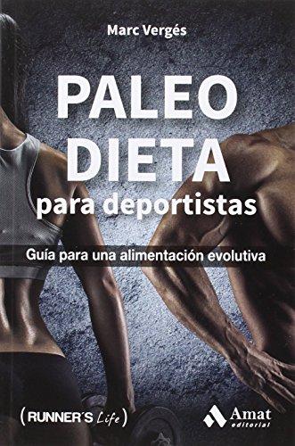 Paleo dieta para deportistas: Guía para una alimentación evolutiva (Runner