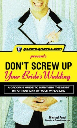 Best Buy! GroomGroove.com Presents: Don't Screw Up Your Bride's Wedding