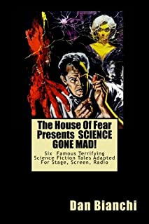 The House Of Fear Presents SCIENCE GONE MAD!: Six Terrifying Tales Of Science-Fiction Adapted For Stage, Screen, Radio