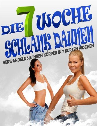 Die 7 Woche Schlank Daunen: Verwandeln Sie Ihren Körper in 7 kurzen Wochen (German Edition)