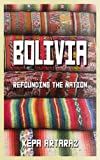 Bolivia: Refounding the Nation (English Edition)