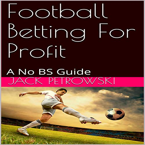 Football Betting for Profit: A No BS Guide audiobook cover art