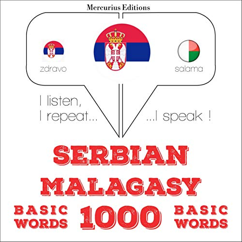 Serbian - Malagasy. 1000 basic words: I listen, I repeat, I speak - Serbian