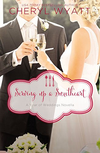 Serving Up a Sweetheart: A February Wedding Story (A Year of Weddings Novella Book 3) (English Edition)