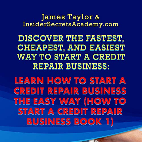 Discover the Fastest, Cheapest, and Easiest Way to Start a Credit Repair Business: Learn How to Start a Credit Repair Business the Easy Way audiobook cover art