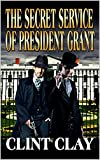 The Secret Service of President Grant: A Western Adventure (The U.S. Marshal Marshal Tobias Carson Western Adventure Series Book 2) (English Edition)