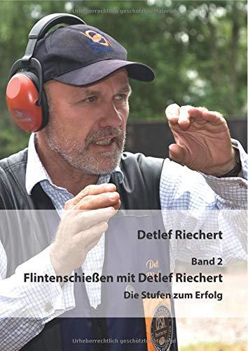Flintenschießen mit Detlef Riechert Band 2: Die Stufen zum Erfolg