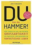 Du bist der Hammer!: Hör endlich auf, an deiner Großartigkeit zu zweifeln