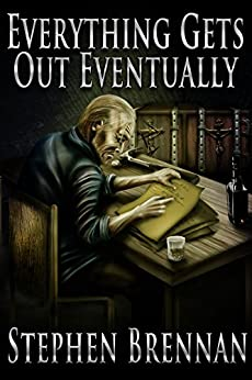 Everything Gets Out Eventually by [Stephen Brennan]