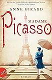 Madame Picasso: Roman (Mutige Frauen zwischen Kunst und Liebe, Band 1) - Anne Girard