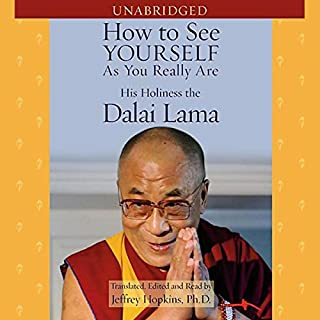 How to See Yourself as You Really Are                   By:                                                                                                                                 His Holiness the Dalai Lama,                                                                                        Jeffrey Hopkins Ph.D.                               Narrated by:                                                                                                                                 Jeffrey Hopkins Ph.D.                      Length: 6 hrs and 54 mins     339 ratings     Overall 4.0
