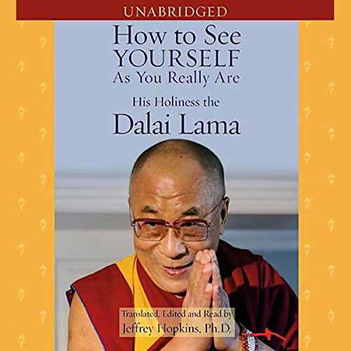 How to See Yourself as You Really Are                   By:                                                                                                                                 His Holiness the Dalai Lama,                                                                                        Jeffrey Hopkins Ph.D.                               Narrated by:                                                                                                                                 Jeffrey Hopkins Ph.D.                      Length: 6 hrs and 54 mins     57 ratings     Overall 4.1